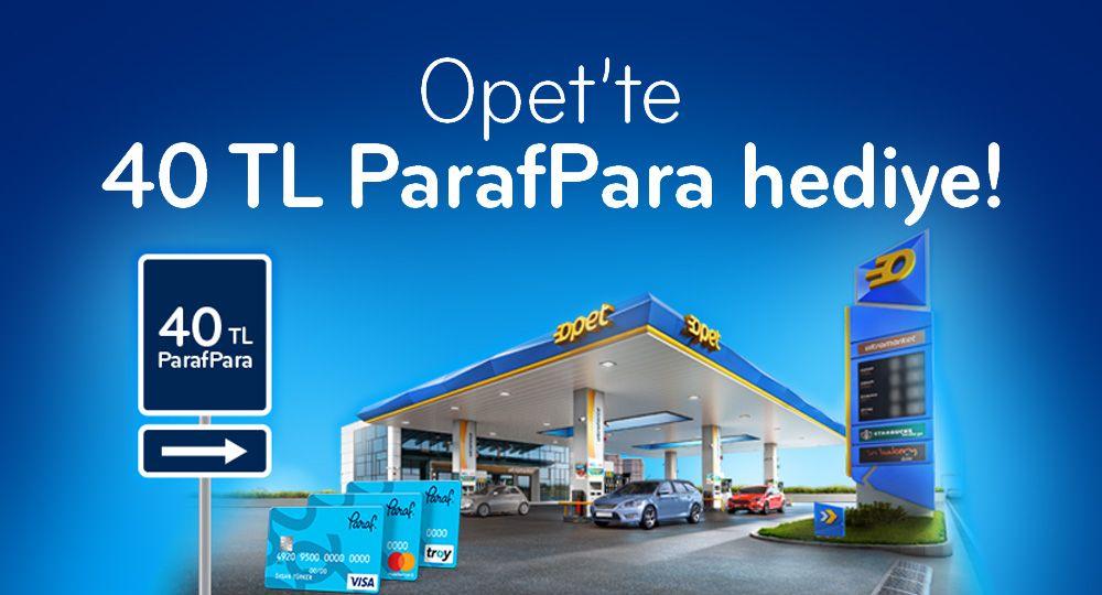 Opet İstasyonlarında 40 TL ParafPara Hediye